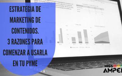 Estrategia de Marketing de Contenidos. 3 Razones para comenzar a usarla en tu PYME