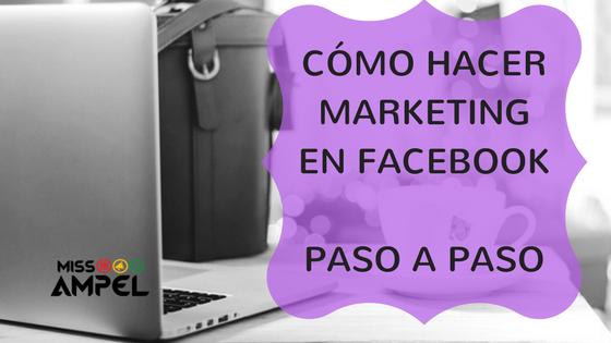 Cómo hacer Marketing en Facebook paso a paso
