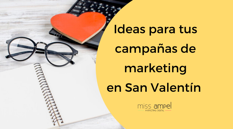 Marketing para San Valentín: ideas que te ayudarán a enamorar a tus clientes